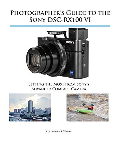 Photographers Guide to the Sony Dsc-Rx100 VI Getting the Most from Sonys Advanced Compact Camera [White, Alexander S] (Tapa Blanda)