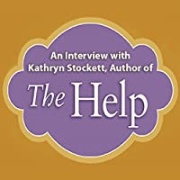 An Interview with Kathryn Stockett, Author of 'The Help' (       UNABRIDGED) by Kathryn Stockett Narrated by Diana Dapito