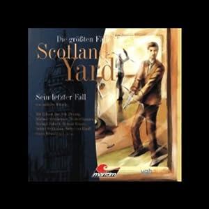 Sein letzter Fall - Die größten Fälle von Scotland Yard Hörspiel