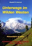 Unterwegs im Wilden Westen. Washington, Montana, Oregon, Idaho, Wyoming: Reiseverführer für Aktive. Washington, Oregon, Idaho, Montana, Wyoming