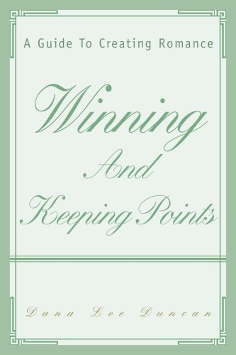 Winning and Keeping Points: A Guide to Creating Romance
