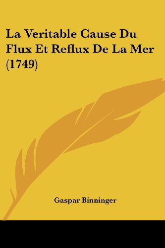 La Veritable Cause Du Flux Et Reflux de La Mer (1749)