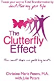 The Clutterfly Effect -  Tweak Your Way to Total Transformation by decluttering your life: How small steps can yield big results.