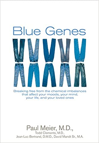 Blue Genes: Breaking Free from the Chemical Imbalances That Affect Your Moods, Your Mind, Your Life, and Your Love Ones