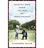 img - for [(Cocktail Hour Under the Tree of Forgetfulness )] [Author: Alexandra Fuller] [Aug-2011] book / textbook / text book