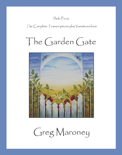 The Garden Gate Piano Songbook, by Greg Maroney