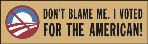 Don'T Blame Me. I Voted For The American; Bumper Sticker