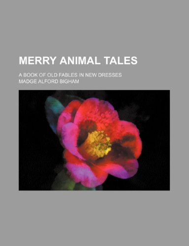Merry animal tales; a book of old fables in new dresses