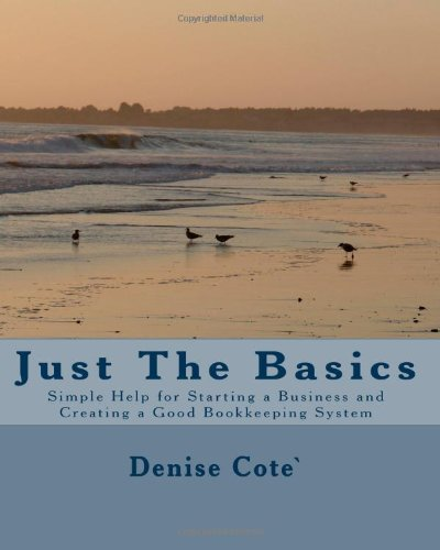 Just the Basics: Simple Help for Starting a Business and Creating a Good Bookkeeping System