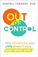 Out of Control: Why Disciplining Your Child Doesn't Work... and What Will (English Edition)