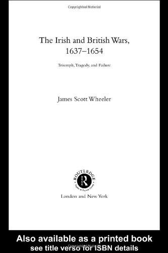 The Irish And British Wars, 1637-1654: Triumph, Tragedy, And Failure (Warfare And History)