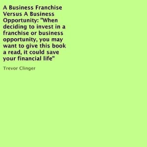 A Business Franchise Versus a Business Opportunity Hörbuch
