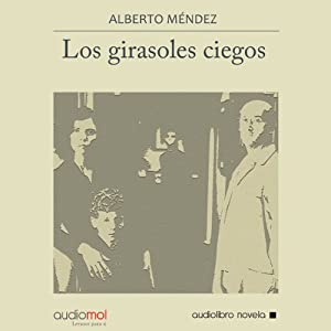 Los girasoles ciegos [The Blind Sunflowers] | [Alberto Méndez]