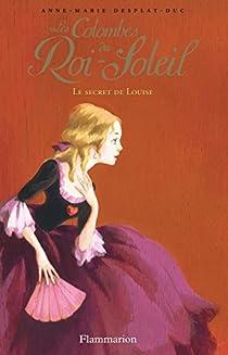 Les Colombes du Roi-Soleil, Tome 2 : Le secret de Louise par Desplat-Duc