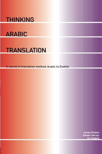 Thinking Arabic Translation: A Course in Translation Method - Arabic to English: Course Book (Thinking Translation)