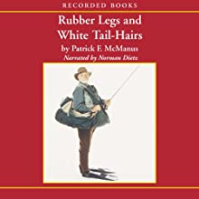 Rubber Legs and White Tail-Hairs (       UNABRIDGED) by Patrick McManus Narrated by Norman Dietz