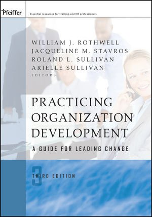 Practicing Organization Development: A Guide for Leading...
