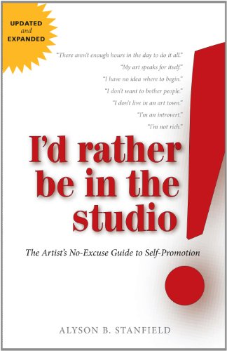 Id Rather Be in the Studio: The Artists No-Excuse Guide to Self-Promotion