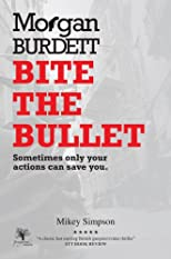 Morgan Burdett 'BITE THE BULLET' Crime thriller - Sometimes only your actions can save you