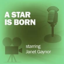 A Star Is Born: Classic Movies on the Radio  by Lux Radio Theatre Narrated by Janet Gaynor, Robert Montgomery