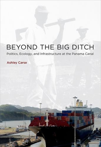 Beyond the Big Ditch: Politics, Ecology, and Infrastructure at the Panama Canal (Infrastructures) PDF