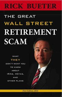 The Great Wall Street Retirement Scam - What THEY Don't Want You To Know About IRA, 401k and Other Plans
