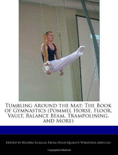 Tumbling Around the Mat: The Book of Gymnastics (Pommel Horse, Floor, Vault, Balance Beam, Trampolining, and More)