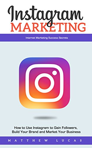 Instagram Marketing: How to Use Instagram to Gain Followers, Build Your Brand and Market Your Business (Internet Marketing Success Secrets) (Build Business compare prices)