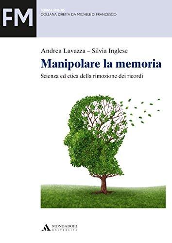 manipolare-la-memoria-scienza-ed-etica-della-rimozione-dei-ricordi-manipolare-la-memoria-forma-menti