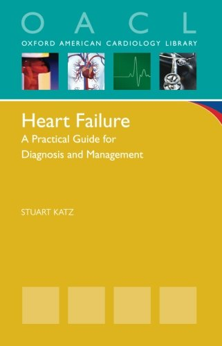 Heart Failure: A Practical Guide for Diagnosis and Management (Oxford American Cardiology Library)