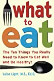 img - for What to Eat: The Ten Things You Really Need to Know to Eat Well and Be Healthy book / textbook / text book