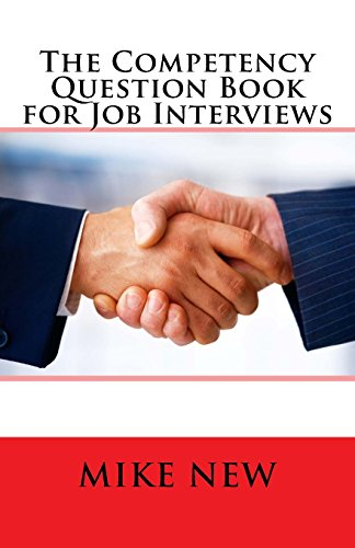The Competency Question Book for Job Interviews: - the definitive guide to answering competency questions