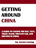Getting Around China - A Guide to Taking the Bus, Taxi, Train, Plane, Private Car, and Driving in China