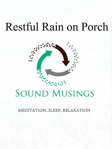 Restful Rain on Porch: Meditation, Sleep, Relaxation