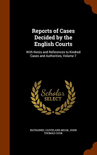 Reports of Cases Decided by the English Courts: With Notes and References to Kindred Cases and Authorities, Volume 7