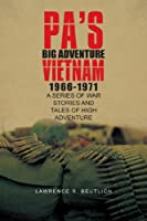 Pa's Big Adventure          Vietnam 1966-1971: A SERIES OF WAR STORIES AND TALES OF HIGH ADVENTURE