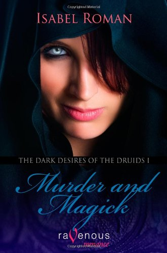 The Dark Desires of the Druids I: Murder and Magick, Isabel Roman
