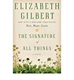 { { [ THE SIGNATURE OF ALL THINGS ] By Gilbert, Elizabeth ( Author ) Oct - 2013 [ Hardcover ]
