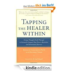 Tapping the Healer Within: Using Thought-Field Therapy to Instantly Conquer Your Fears, Anxieties, and Emotional Distress: Using Thought-field Therapy ... Your Fears, Anxieties and Emotional Distress