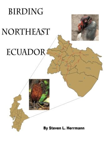 Birding Northeast Ecuador: Birding Areas of Northeast Ecuador (Birding Areas of Ecuador) (Volume 2)