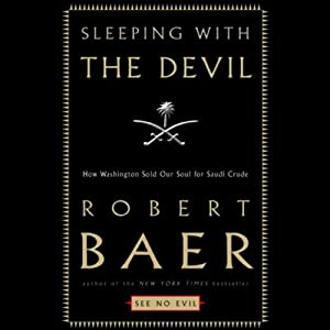 Sleeping with the Devil: How Washington Sold Its Soul for Saudi Crude | [Robert Baer]