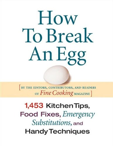 How to Break an Egg: 1,453 Kitchen Tips, Food Fixes, Emergency Substit