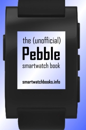 the-unofficial-pebble-smartwatch-book-by-smartwatchbooks-2013-07-19