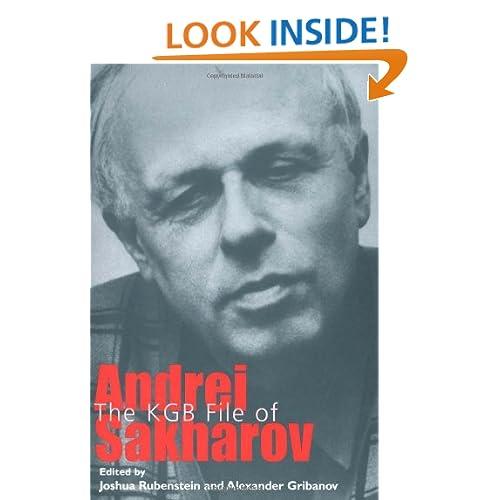 The KGB file of Andrei Sakharov Alexander Gribanov, Joshua Rubenstein