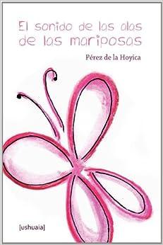 El Sonido De Las Alas De Las Mariposas (Spanish Edition): Pérez de la