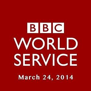 BBC Newshour, March 24, 2014 | [Owen Bennett-Jones, Lyse Doucet, Robin Lustig, Razia Iqbal, James Coomarasamy, Julian Marshall]
