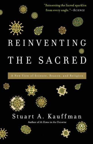 Reinventing the Sacred: A New View of Science, Reason,...