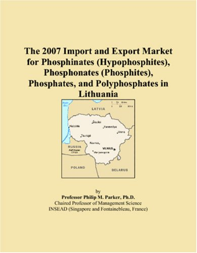 The 2007 Import and Export Market for Phosphinates (Hypophosphites), Phosphonates (Phosphites), Phosphates, and Polyphosphates in Lithuania