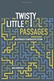 Twisty Little Passages: An Approach to Interactive Fiction (0262633183) by Nick Montfort