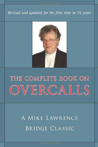 The Complete Book on Overcalls at Contract Bridge: A Mike Lawrence Bridge Classic, Mike Lawrence